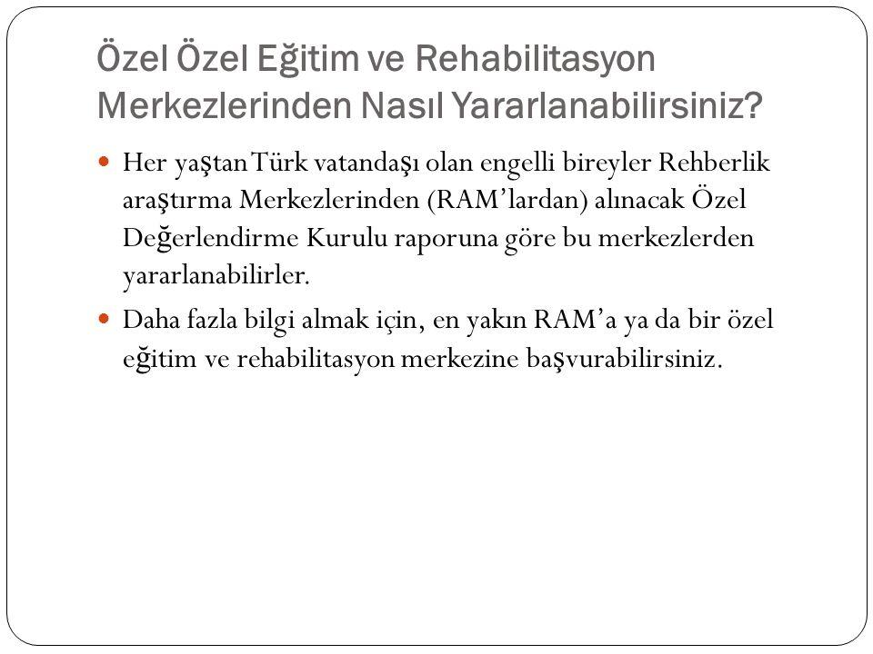 Özel Özel Eğitim ve Rehabilitasyon Merkezlerinden Nasıl Yararlanabilirsiniz?  Her ya ş tan Türk vatanda ş ı olan engelli bireyler Rehberlik ara ş tır