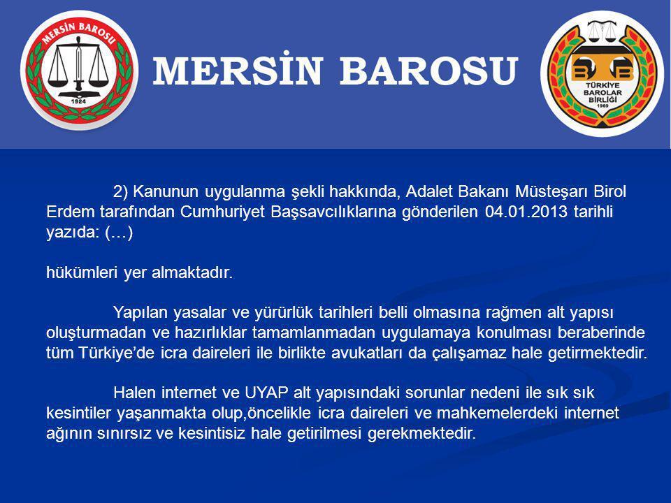 2) Kanunun uygulanma şekli hakkında, Adalet Bakanı Müsteşarı Birol Erdem tarafından Cumhuriyet Başsavcılıklarına gönderilen 04.01.2013 tarihli yazıda: (…) hükümleri yer almaktadır.