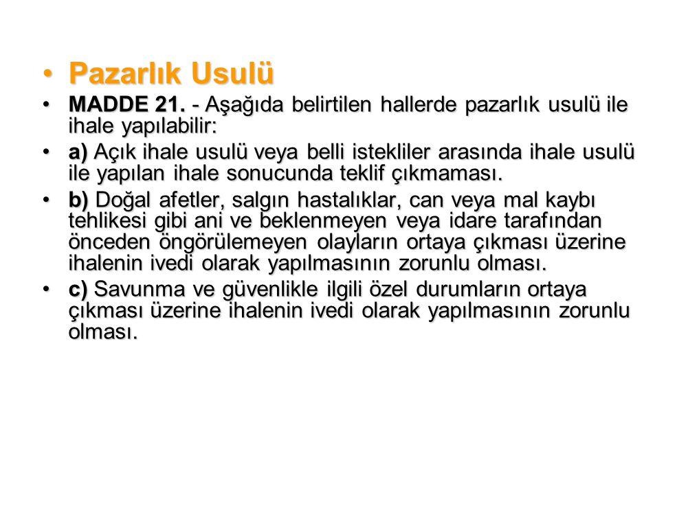 •Pazarlık Usulü •MADDE 21.