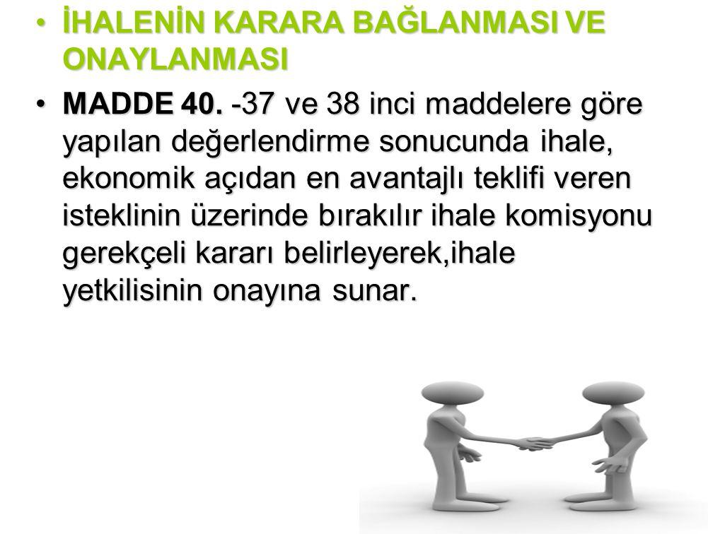 •İHALENİN KARARA BAĞLANMASI VE ONAYLANMASI •MADDE 40.