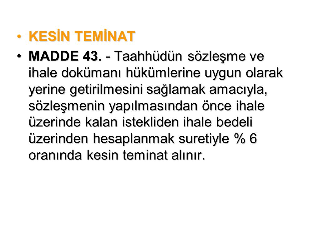 •KESİN TEMİNAT •MADDE 43. - Taahhüdün sözleşme ve ihale dokümanı hükümlerine uygun olarak yerine getirilmesini sağlamak amacıyla, sözleşmenin yapılmas