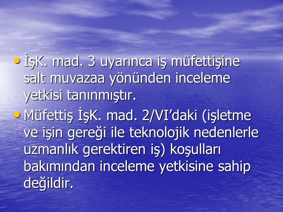 • İşK. mad. 3 uyarınca iş müfettişine salt muvazaa yönünden inceleme yetkisi tanınmıştır. • Müfettiş İşK. mad. 2/VI'daki (işletme ve işin gereği ile t