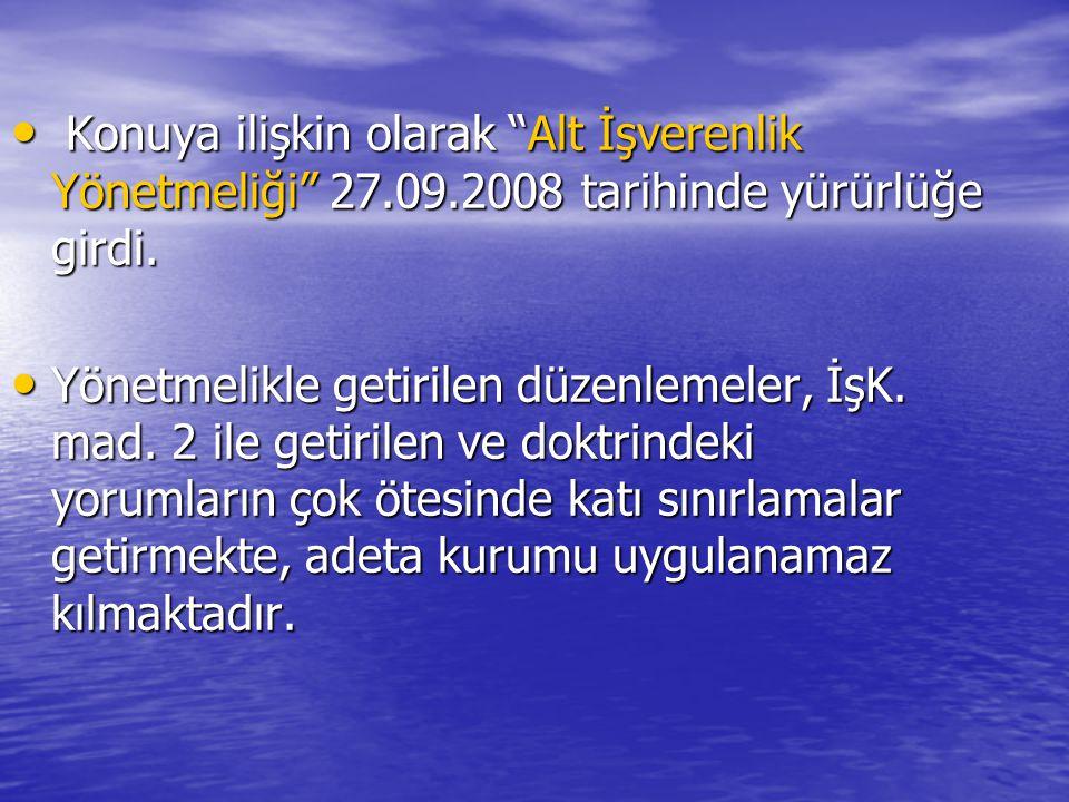 """• Konuya ilişkin olarak """"Alt İşverenlik Yönetmeliği"""" 27.09.2008 tarihinde yürürlüğe girdi. • Yönetmelikle getirilen düzenlemeler, İşK. mad. 2 ile geti"""