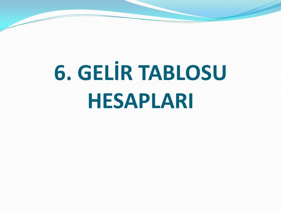 6. GELİR TABLOSU HESAPLARI