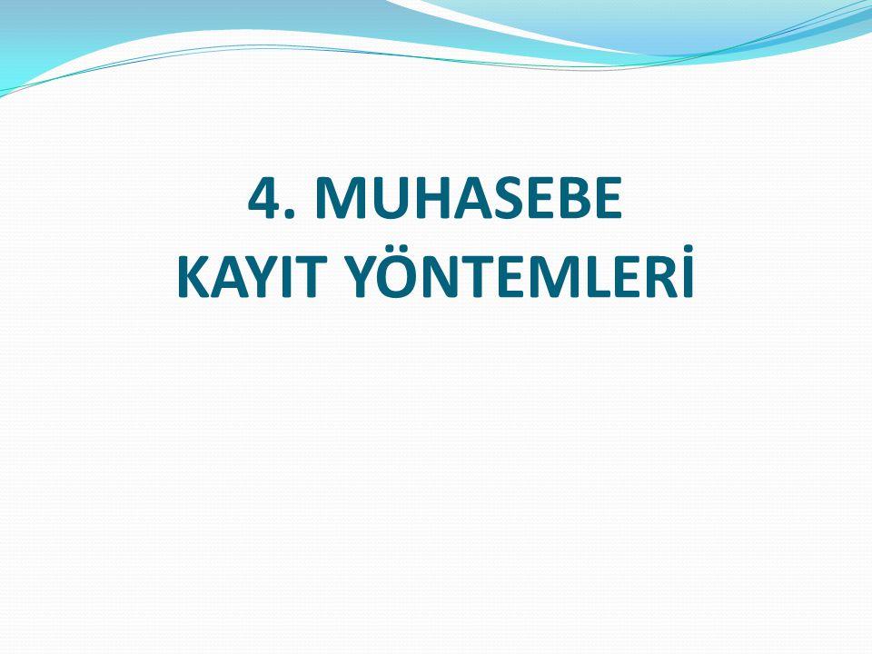 4. MUHASEBE KAYIT YÖNTEMLERİ