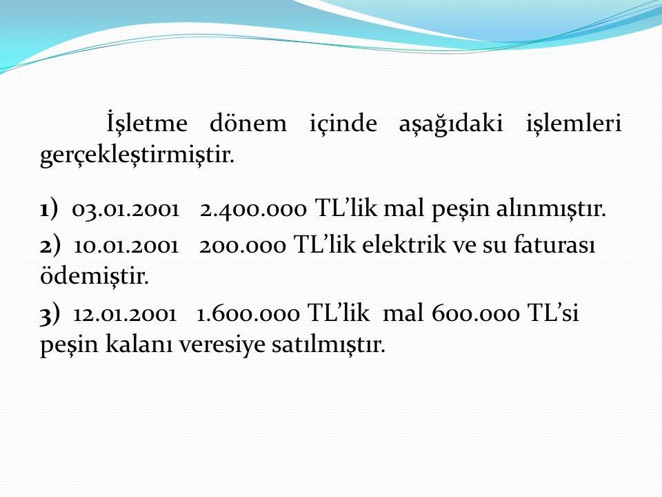 İşletme dönem içinde aşağıdaki işlemleri gerçekleştirmiştir. 1) 03.01.2001 2.400.000 TL'lik mal peşin alınmıştır. 2) 10.01.2001 200.000 TL'lik elektri