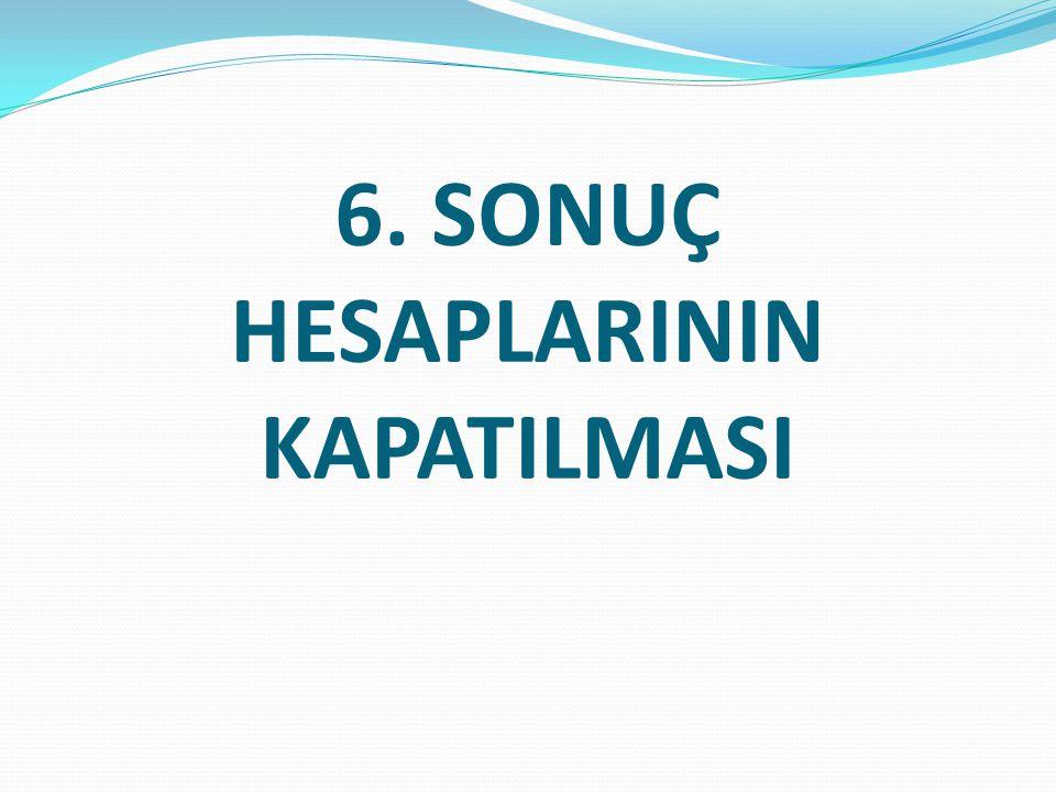 6. SONUÇ HESAPLARININ KAPATILMASI