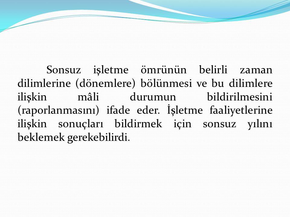 Sonsuz işletme ömrünün belirli zaman dilimlerine (dönemlere) bölünmesi ve bu dilimlere ilişkin mâli durumun bildirilmesini (raporlanmasını) ifade eder