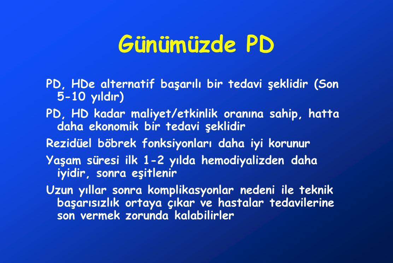 Günümüzde PD PD, HDe alternatif başarılı bir tedavi şeklidir (Son 5-10 yıldır) PD, HD kadar maliyet/etkinlik oranına sahip, hatta daha ekonomik bir te