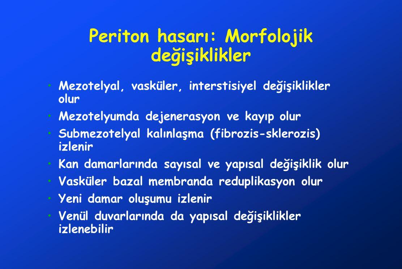Periton hasarı: Morfolojik değişiklikler •Mezotelyal, vasküler, interstisiyel değişiklikler olur •Mezotelyumda dejenerasyon ve kayıp olur •Submezotely