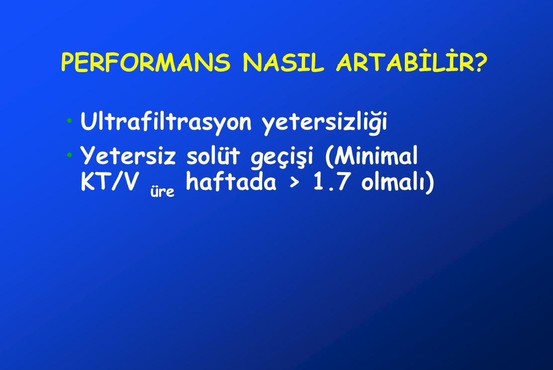 PERFORMANS NASIL ARTABİLİR? •Ultrafiltrasyon yetersizliği •Yetersiz solüt geçişi (Minimal KT/V üre haftada > 1.7 olmalı)