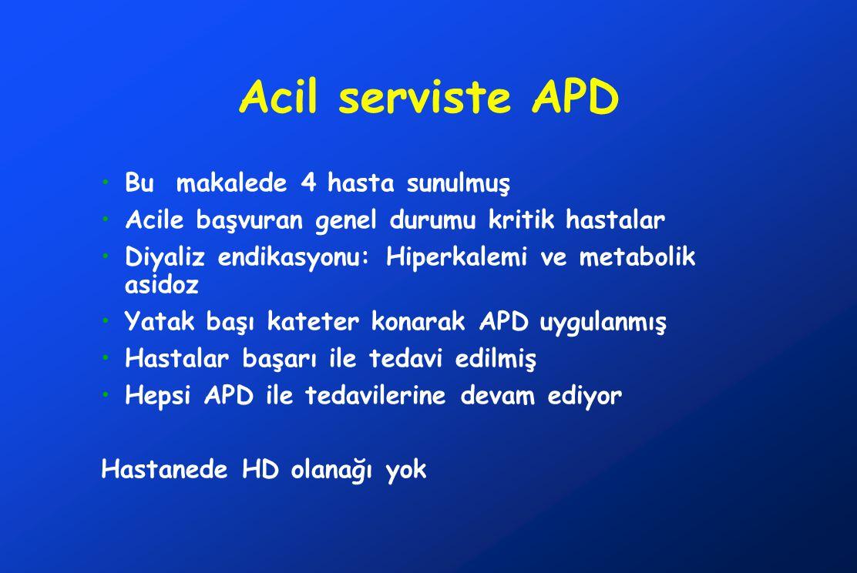 Acil serviste APD •Bu makalede 4 hasta sunulmuş •Acile başvuran genel durumu kritik hastalar •Diyaliz endikasyonu: Hiperkalemi ve metabolik asidoz •Ya