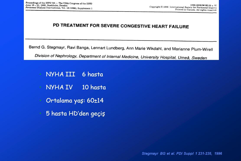 •NYHA III 6 hasta •NYHA IV 10 hasta •Ortalama yaş: 60±14 •5 hasta HD'den geçiş Stegmayr BG et al. PDI Suppl 1 231-235, 1996
