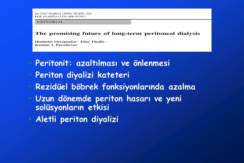 •Peritonit: azaltılması ve önlenmesi •Periton diyalizi kateteri •Rezidüel böbrek fonksiyonlarında azalma •Uzun dönemde periton hasarı ve yeni solüsyon