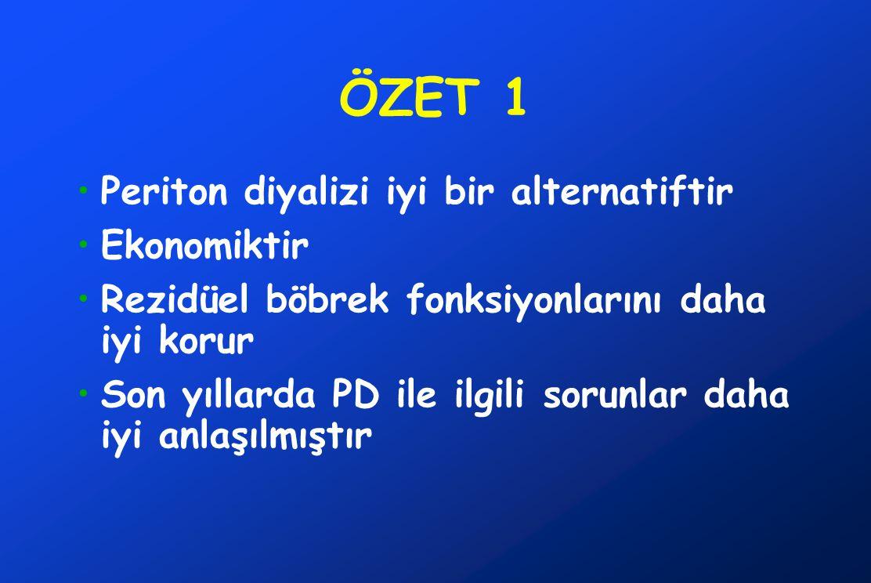 ÖZET 1 •Periton diyalizi iyi bir alternatiftir •Ekonomiktir •Rezidüel böbrek fonksiyonlarını daha iyi korur •Son yıllarda PD ile ilgili sorunlar daha