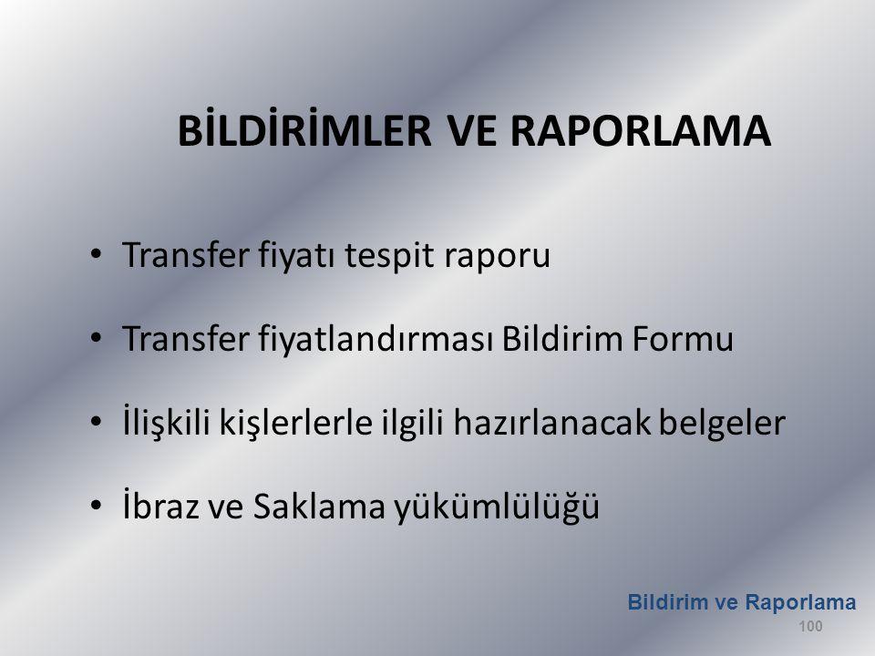 BİLDİRİMLER VE RAPORLAMA • Transfer fiyatı tespit raporu • Transfer fiyatlandırması Bildirim Formu • İlişkili kişlerlerle ilgili hazırlanacak belgeler • İbraz ve Saklama yükümlülüğü Bildirim ve Raporlama 100