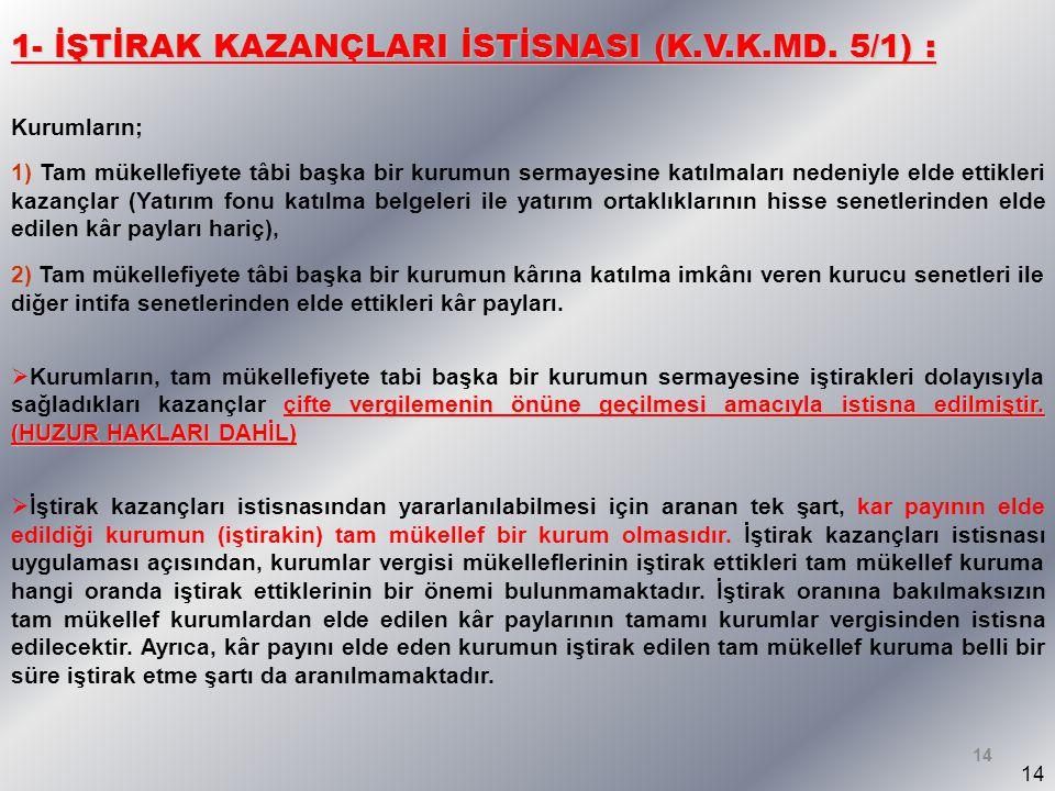 14 1- İŞTİRAK KAZANÇLARI İSTİSNASI (K.V.K.MD.