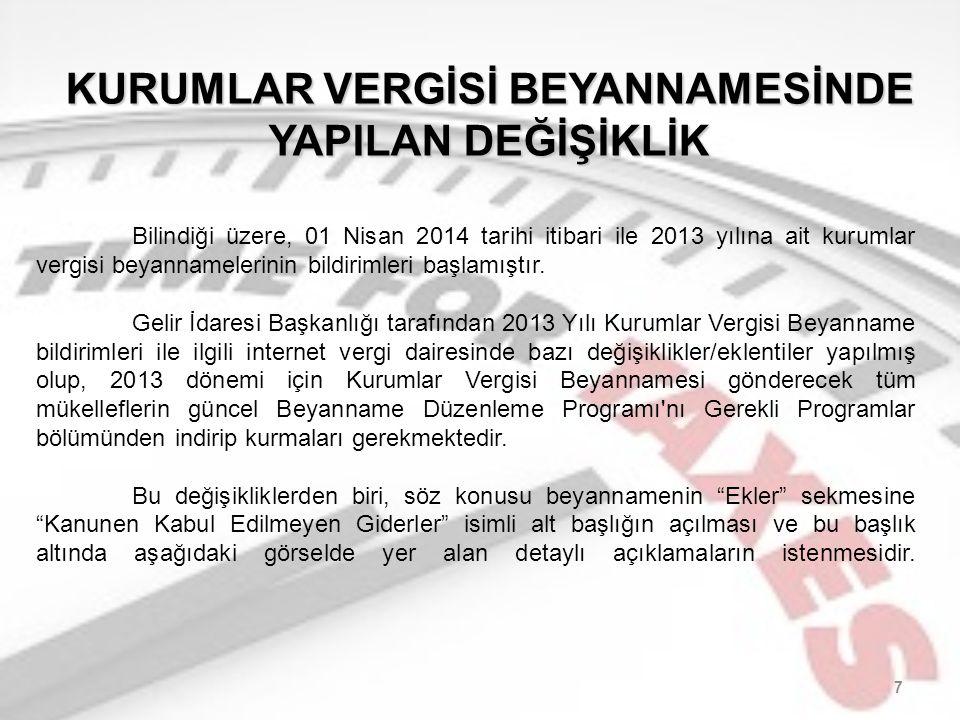7 KURUMLAR VERGİSİ BEYANNAMESİNDE YAPILAN DEĞİŞİKLİK Bilindiği üzere, 01 Nisan 2014 tarihi itibari ile 2013 yılına ait kurumlar vergisi beyannamelerinin bildirimleri başlamıştır.
