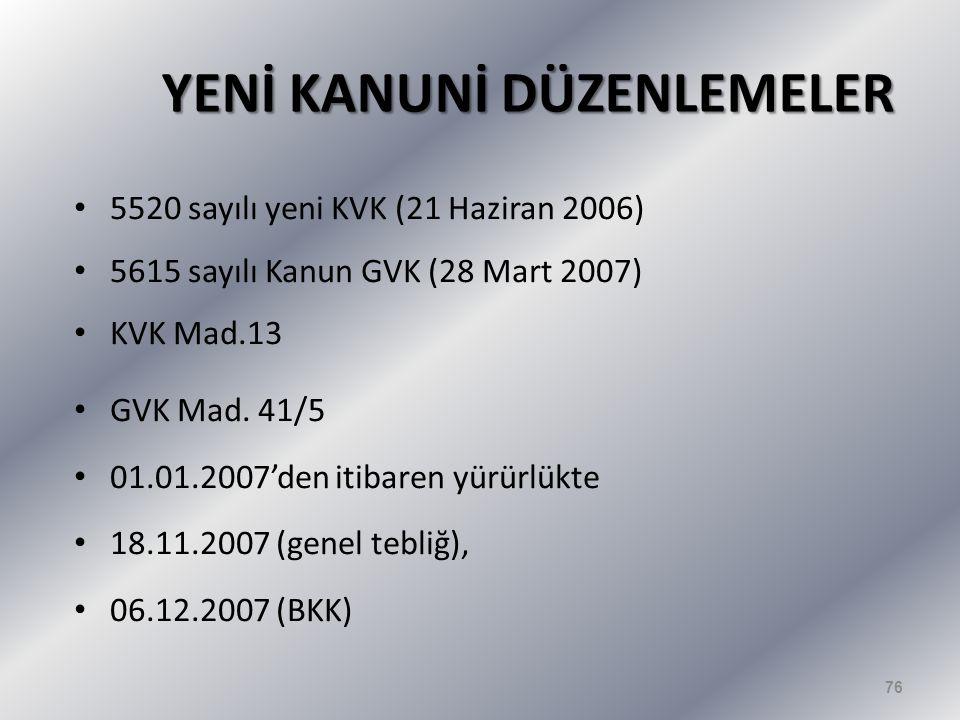 YENİ KANUNİ DÜZENLEMELER • 5520 sayılı yeni KVK (21 Haziran 2006) • 5615 sayılı Kanun GVK (28 Mart 2007) • KVK Mad.13 • GVK Mad.