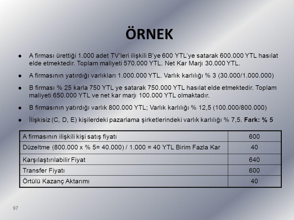 ÖRNEK  A firması ürettiği 1.000 adet TV'leri ilişkili B'ye 600 YTL'ye satarak 600.000 YTL hasılat elde etmektedir.