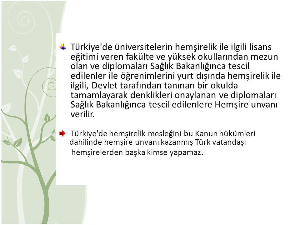 Türkiye'de üniversitelerin hemşirelik ile ilgili lisans eğitimi veren fakülte ve yüksek okullarından mezun olan ve diplomaları Sağlık Bakanlığınca tes