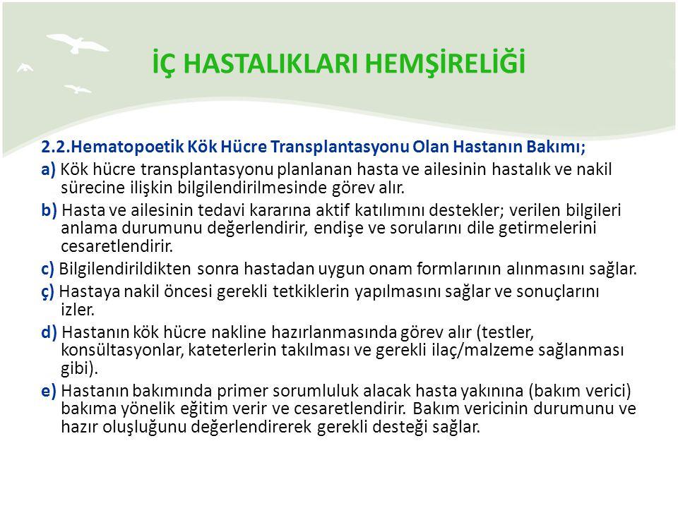 İÇ HASTALIKLARI HEMŞİRELİĞİ 2.2.Hematopoetik Kök Hücre Transplantasyonu Olan Hastanın Bakımı; a) Kök hücre transplantasyonu planlanan hasta ve ailesin