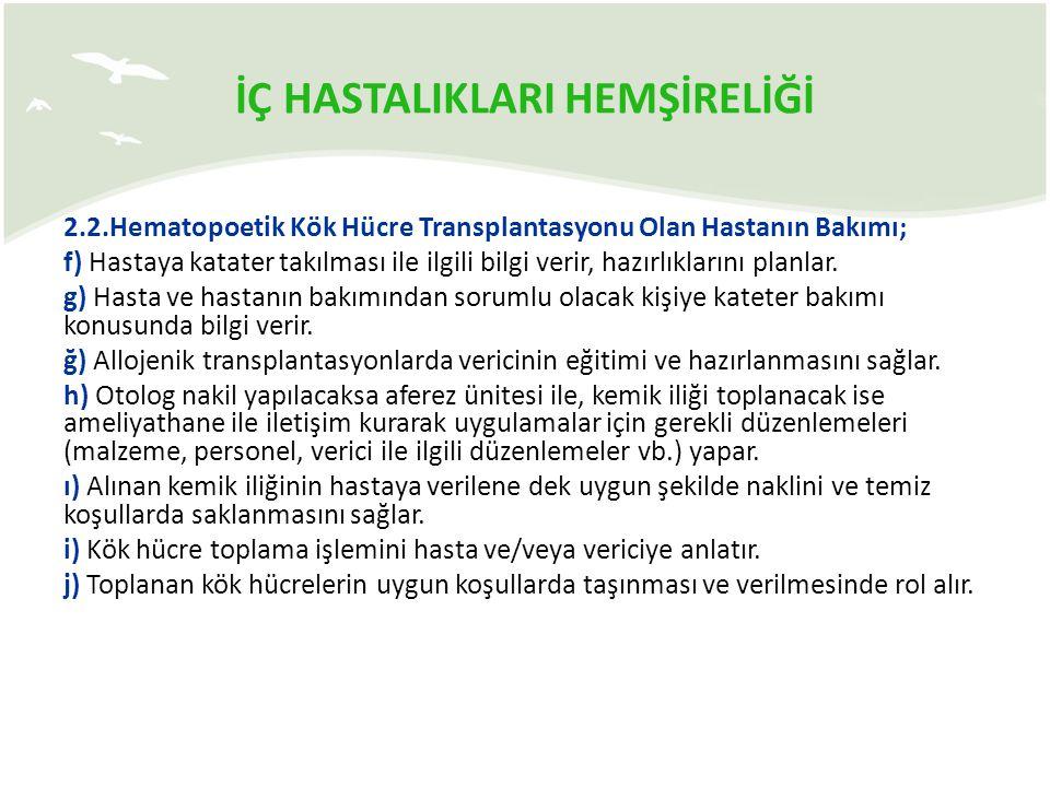 İÇ HASTALIKLARI HEMŞİRELİĞİ 2.2.Hematopoetik Kök Hücre Transplantasyonu Olan Hastanın Bakımı; f) Hastaya katater takılması ile ilgili bilgi verir, haz