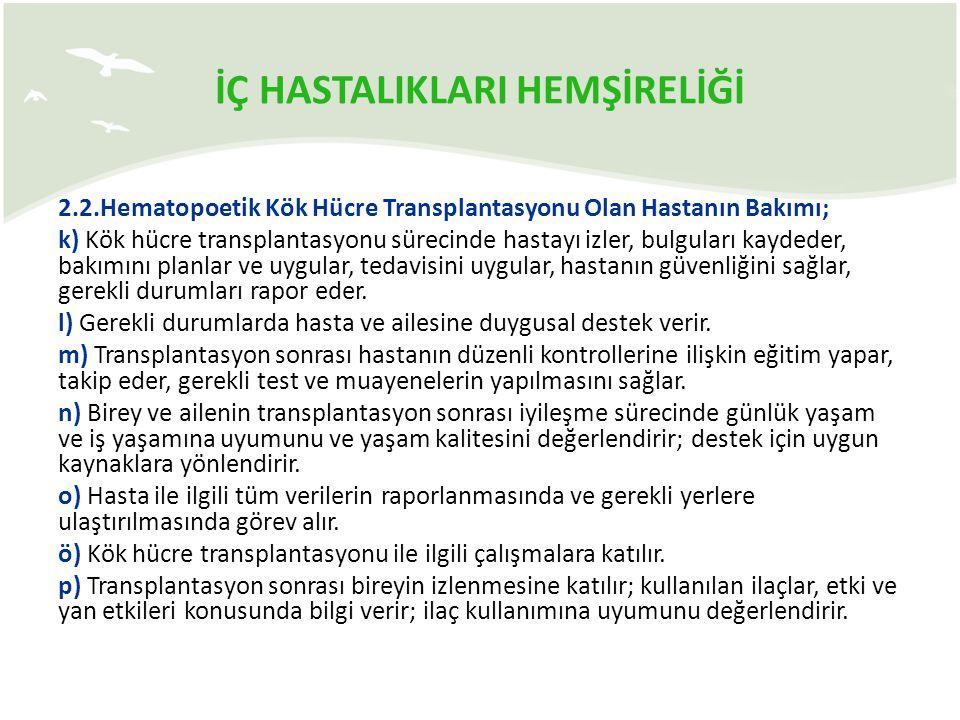 İÇ HASTALIKLARI HEMŞİRELİĞİ 2.2.Hematopoetik Kök Hücre Transplantasyonu Olan Hastanın Bakımı; k) Kök hücre transplantasyonu sürecinde hastayı izler, b
