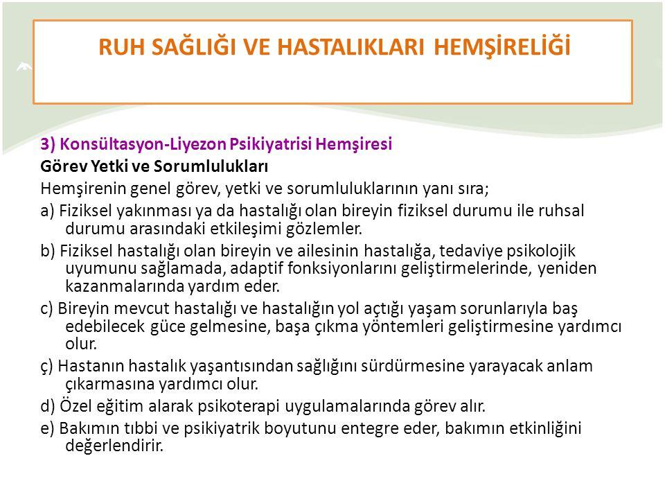 3) Konsültasyon-Liyezon Psikiyatrisi Hemşiresi Görev Yetki ve Sorumlulukları Hemşirenin genel görev, yetki ve sorumluluklarının yanı sıra; a) Fiziksel