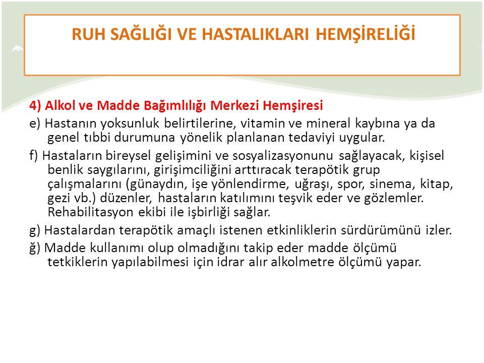 4) Alkol ve Madde Bağımlılığı Merkezi Hemşiresi e) Hastanın yoksunluk belirtilerine, vitamin ve mineral kaybına ya da genel tıbbi durumuna yönelik pla