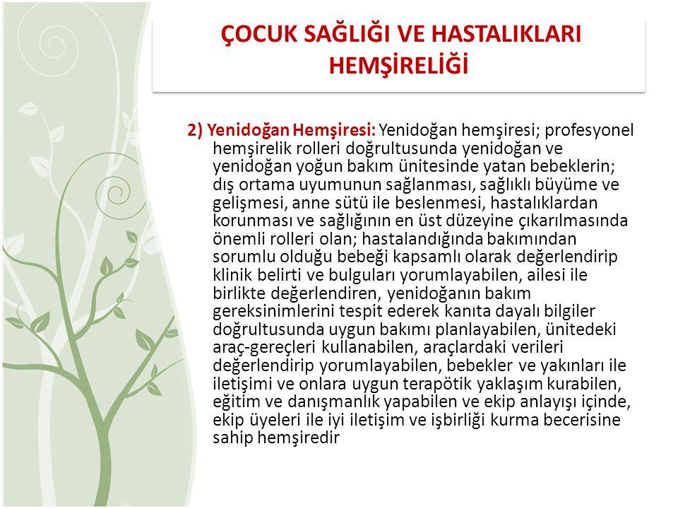 2) Yenidoğan Hemşiresi: Yenidoğan hemşiresi; profesyonel hemşirelik rolleri doğrultusunda yenidoğan ve yenidoğan yoğun bakım ünitesinde yatan bebekler