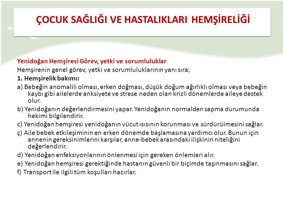 Yenidoğan Hemşiresi Görev, yetki ve sorumluluklar Hemşirenin genel görev, yetki ve sorumluluklarının yanı sıra; 1. Hemşirelik bakımı: a) Bebeğin anoma