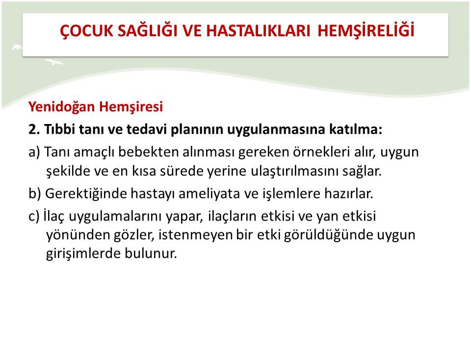 Yenidoğan Hemşiresi 2. Tıbbi tanı ve tedavi planının uygulanmasına katılma: a) Tanı amaçlı bebekten alınması gereken örnekleri alır, uygun şekilde ve