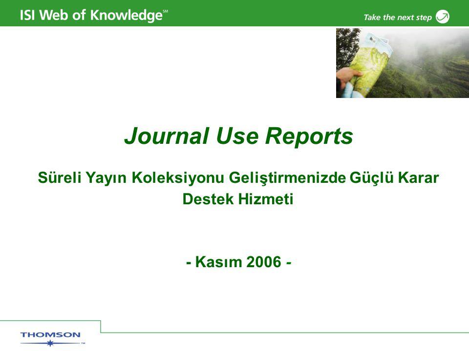 Journal Use Reports Süreli Yayın Koleksiyonu Geliştirmenizde Güçlü Karar Destek Hizmeti - Kasım 2006 -