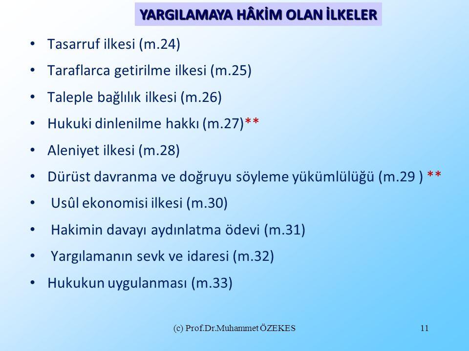 (c) Prof.Dr.Muhammet ÖZEKES11 • Tasarruf ilkesi (m.24) • Taraflarca getirilme ilkesi (m.25) • Taleple bağlılık ilkesi (m.26) • Hukuki dinlenilme hakkı
