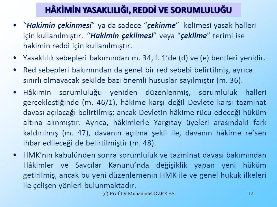 """(c) Prof.Dr.Muhammet ÖZEKES12 •""""Hakimin çekinmesi"""" ya da sadece """"çekinme"""" kelimesi yasak halleri için kullanılmıştır. """"Hakimin çekilmesi"""" veya """"çekilm"""