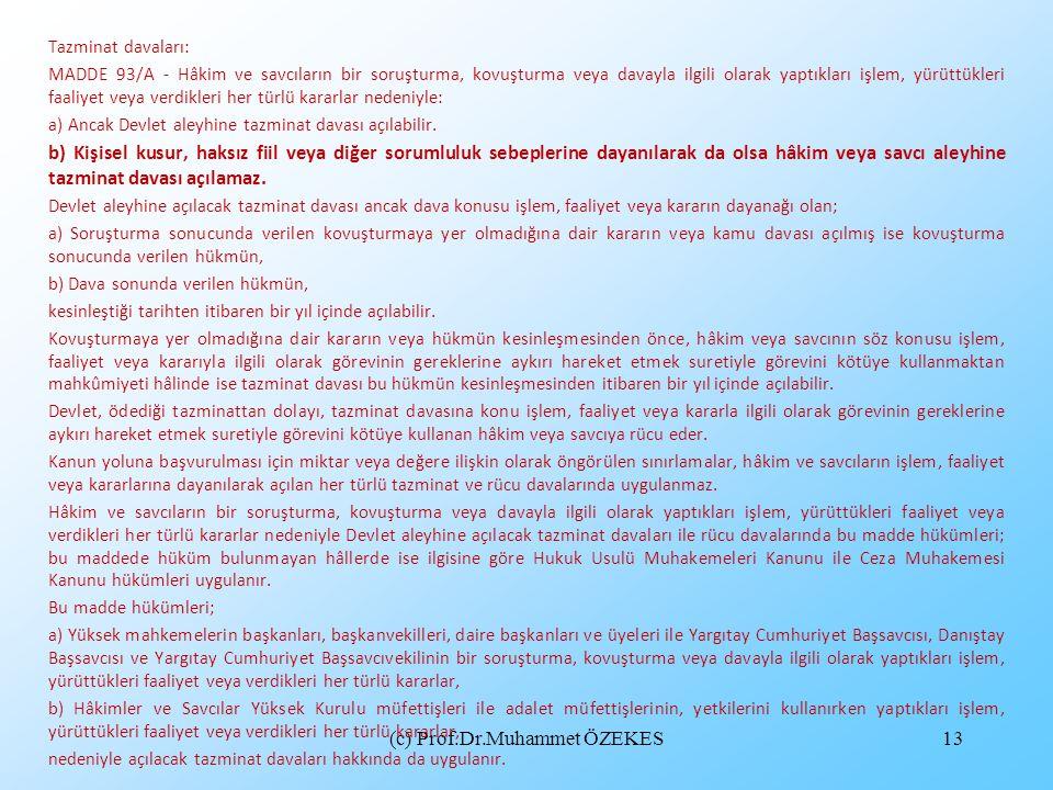 (c) Prof.Dr.Muhammet ÖZEKES13 Tazminat davaları: MADDE 93/A - Hâkim ve savcıların bir soruşturma, kovuşturma veya davayla ilgili olarak yaptıkları işl