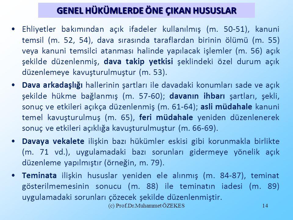 (c) Prof.Dr.Muhammet ÖZEKES14 •Ehliyetler bakımından açık ifadeler kullanılmış (m. 50-51), kanuni temsil (m. 52, 54), dava sırasında taraflardan birin