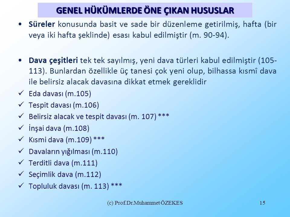 (c) Prof.Dr.Muhammet ÖZEKES15 •Süreler konusunda basit ve sade bir düzenleme getirilmiş, hafta (bir veya iki hafta şeklinde) esası kabul edilmiştir (m