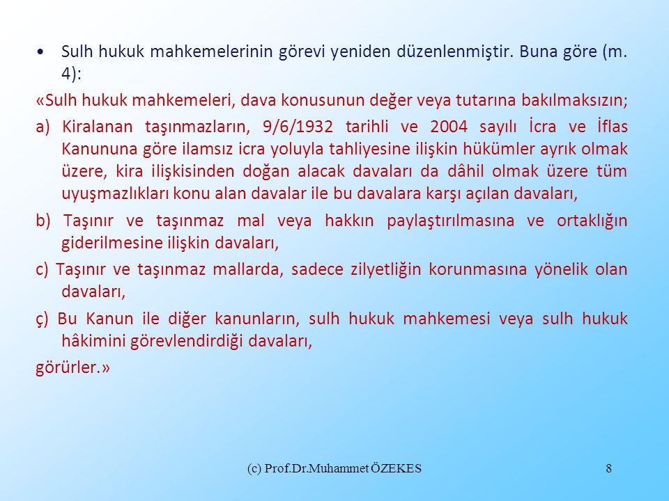 (c) Prof.Dr.Muhammet ÖZEKES8 •Sulh hukuk mahkemelerinin görevi yeniden düzenlenmiştir. Buna göre (m. 4): «Sulh hukuk mahkemeleri, dava konusunun değer