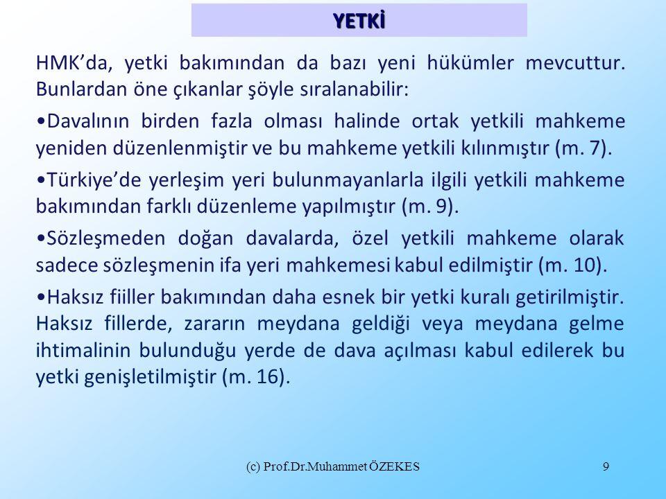 (c) Prof.Dr.Muhammet ÖZEKES9 HMK'da, yetki bakımından da bazı yeni hükümler mevcuttur. Bunlardan öne çıkanlar şöyle sıralanabilir: •Davalının birden f