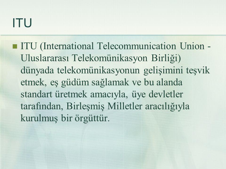 ITU  ITU (International Telecommunication Union - Uluslararası Telekomünikasyon Birliği) dünyada telekomünikasyonun gelişimini teşvik etmek, eş güdüm