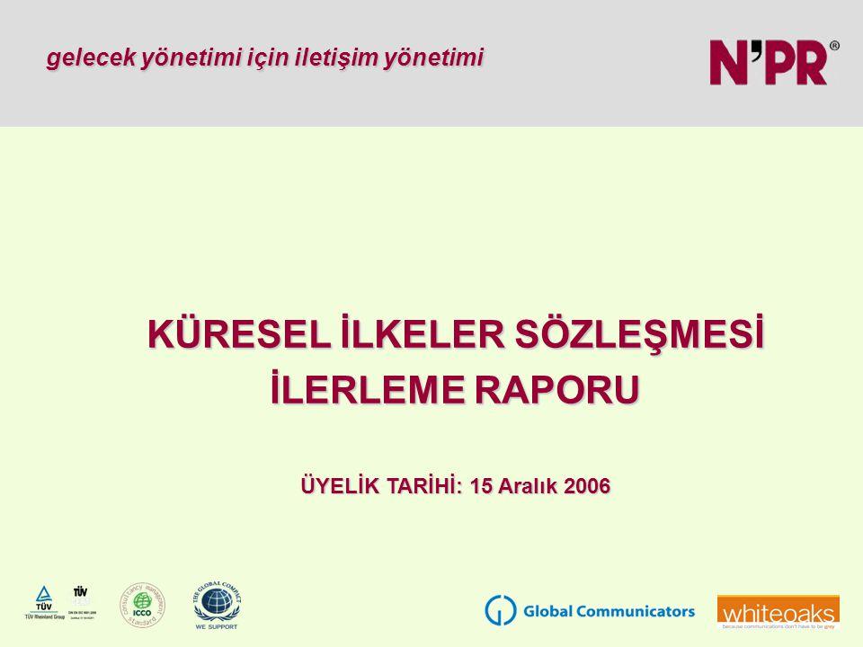 gelecek yönetimi için iletişim yönetimi KÜRESEL İLKELER SÖZLEŞMESİ İLERLEME RAPORU ÜYELİK TARİHİ: 15 Aralık 2006