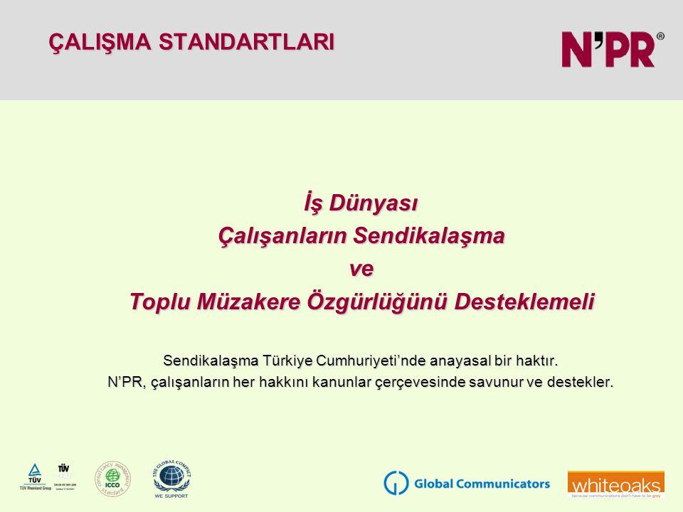 ÇALIŞMA STANDARTLARI ÇALIŞMA STANDARTLARI İş Dünyası Çalışanların Sendikalaşma ve Toplu Müzakere Özgürlüğünü Desteklemeli Sendikalaşma Türkiye Cumhuriyeti'nde anayasal bir haktır.