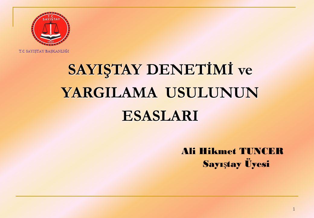 1 SAYIŞTAY DENETİMİ ve YARGILAMA USULUNUN ESASLARI Ali Hikmet TUNCER Sayı ş tay Üyesi T.C SAYIŞTAY BAŞKANLIĞI