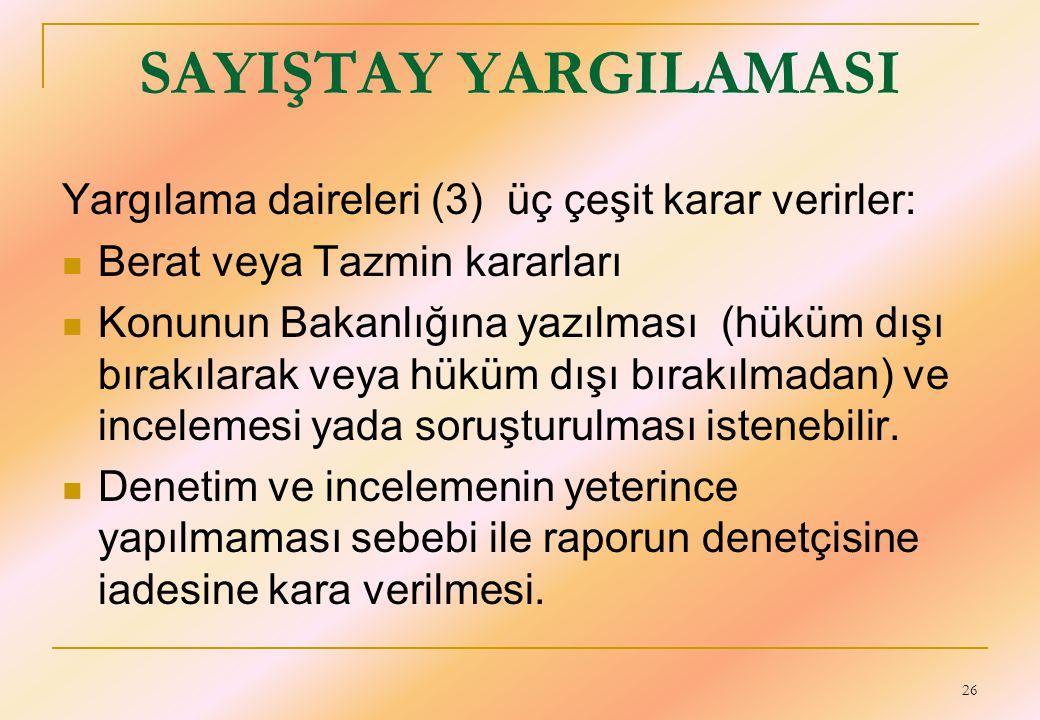 26 SAYIŞTAY YARGILAMASI Yargılama daireleri (3) üç çeşit karar verirler:  Berat veya Tazmin kararları  Konunun Bakanlığına yazılması (hüküm dışı bır