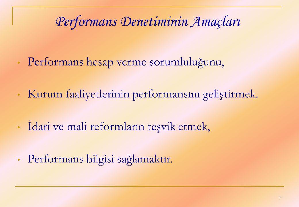 7 Performans Denetiminin Amaçları • Performans hesap verme sorumluluğunu, • Kurum faaliyetlerinin performansını geliştirmek. • İdari ve mali reformlar