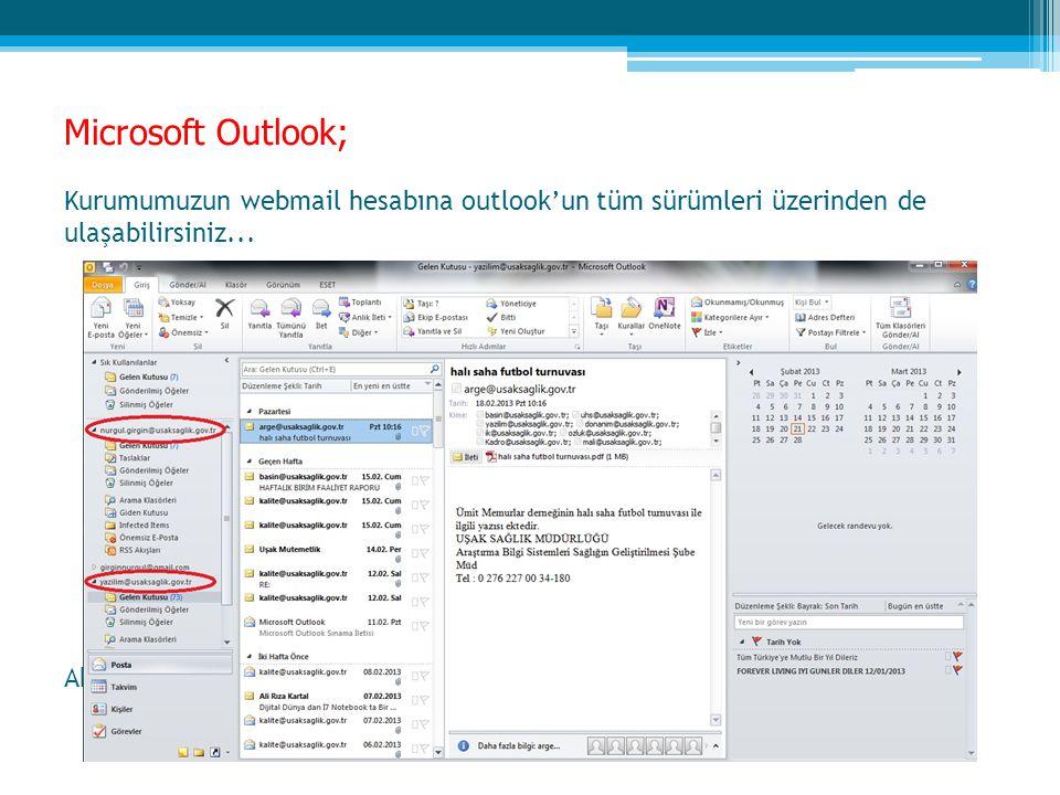 Microsoft Outlook; Kurumumuzun webmail hesabına outlook'un tüm sürümleri üzerinden de ulaşabilirsiniz...