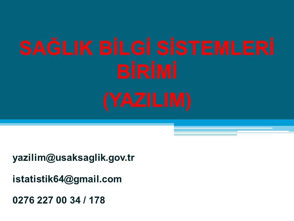 SAĞLIK BİLGİ SİSTEMLERİ BİRİMİ (YAZILIM) yazilim@usaksaglik.gov.tr istatistik64@gmail.com 0276 227 00 34 / 178