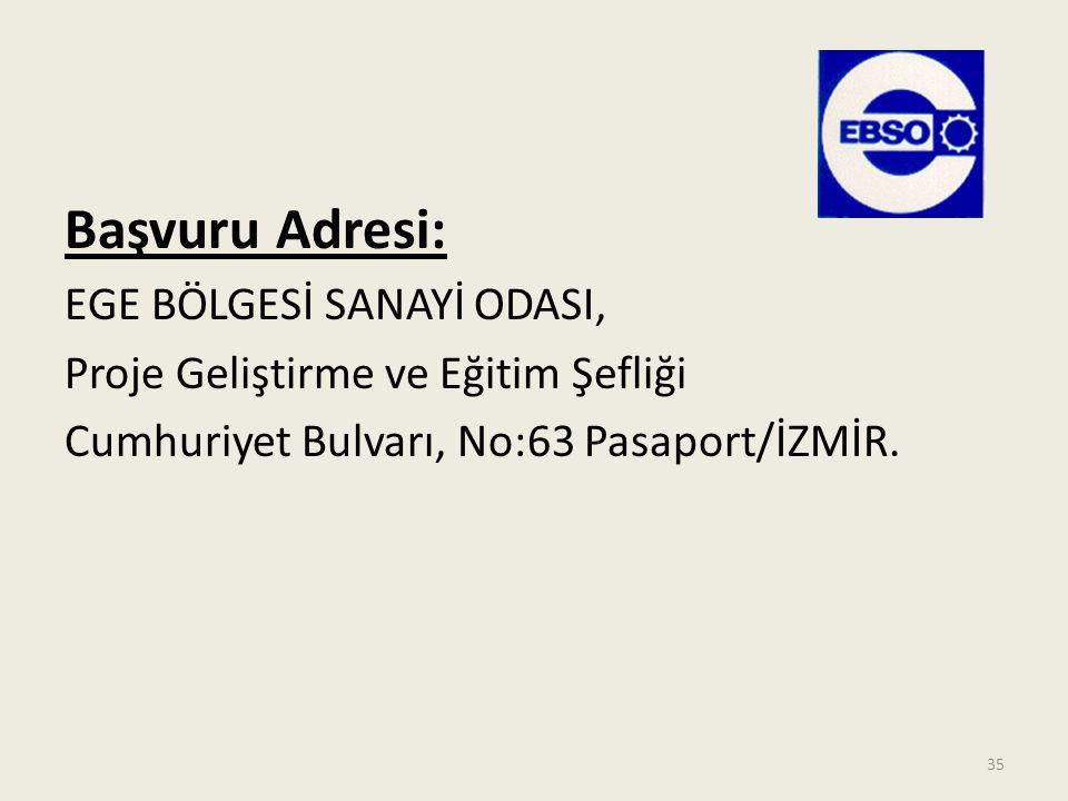 Başvuru Adresi: EGE BÖLGESİ SANAYİ ODASI, Proje Geliştirme ve Eğitim Şefliği Cumhuriyet Bulvarı, No:63 Pasaport/İZMİR. 35